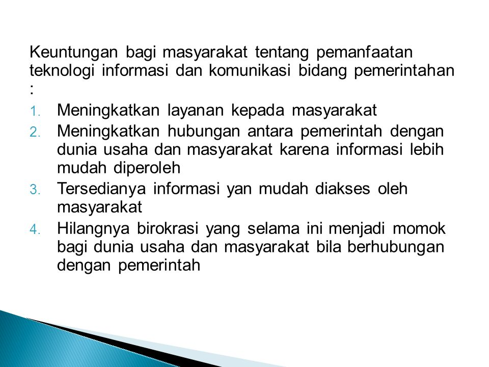 Keuntungan bagi masyarakat tentang pemanfaatan teknologi informasi dan komunikasi bidang pemerintahan : 1.