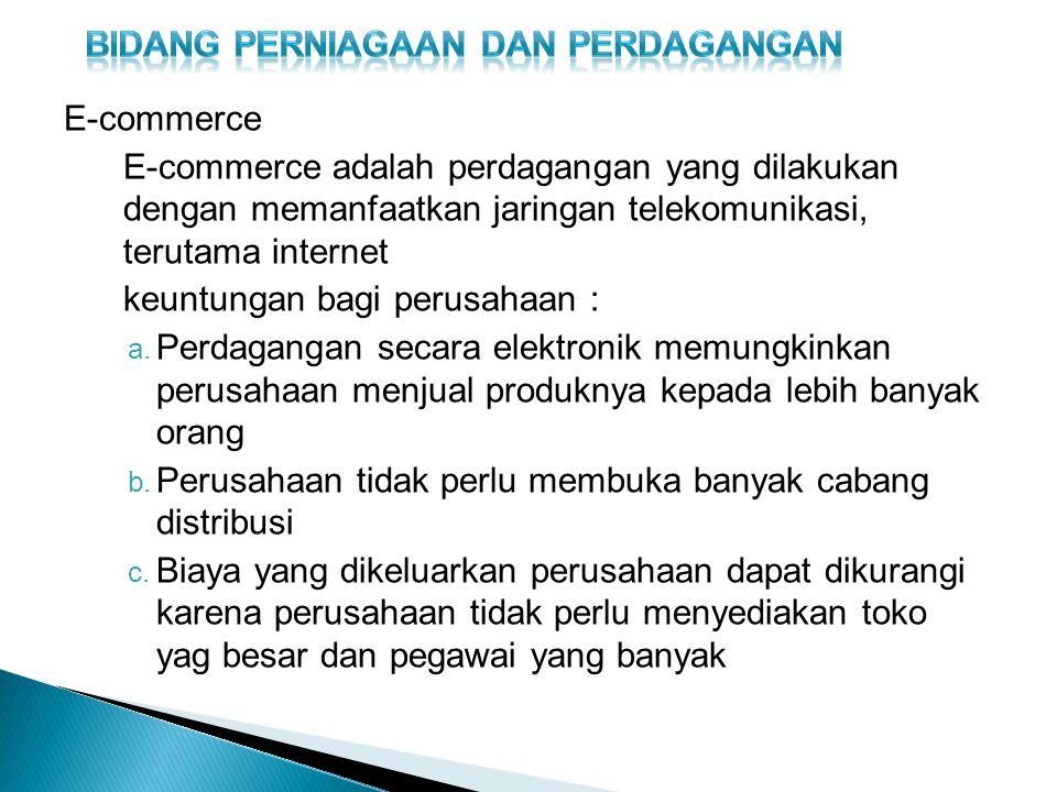 E-commerce E-commerce adalah perdagangan yang dilakukan dengan memanfaatkan jaringan telekomunikasi, terutama internet keuntungan bagi perusahaan : a.