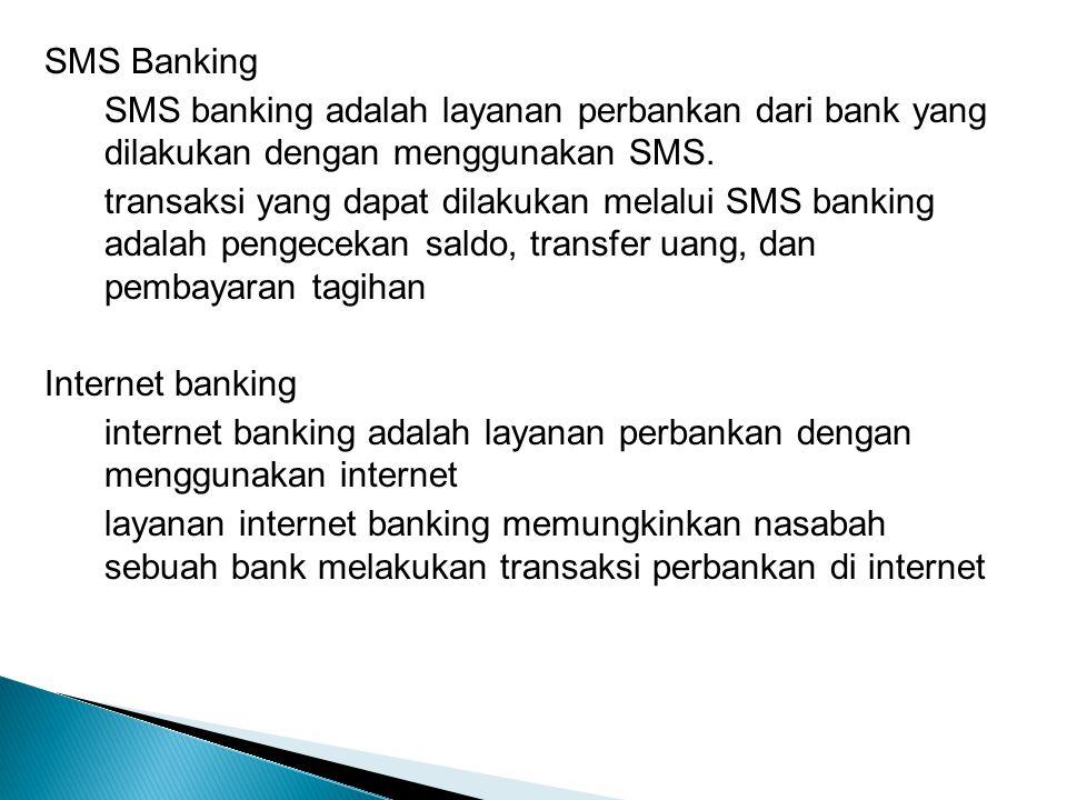 SMS Banking SMS banking adalah layanan perbankan dari bank yang dilakukan dengan menggunakan SMS.