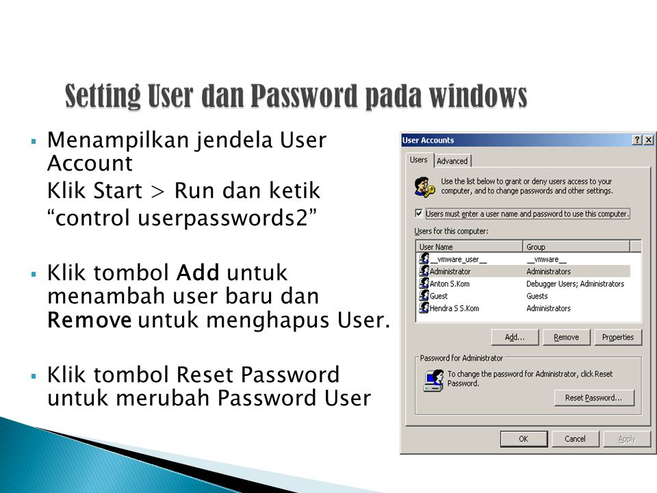 """ Menampilkan jendela User Account Klik Start > Run dan ketik """"control userpasswords2""""  Klik tombol Add untuk menambah user baru dan Remove untuk men"""