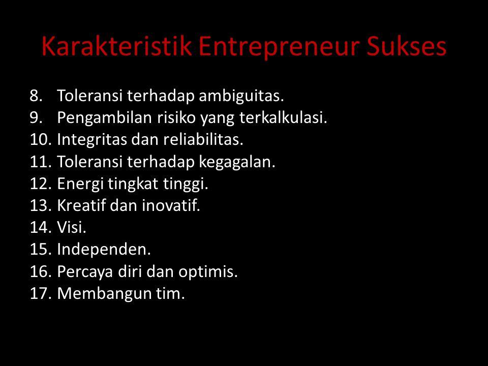 Karakteristik Entrepreneur Sukses 8.Toleransi terhadap ambiguitas. 9.Pengambilan risiko yang terkalkulasi. 10.Integritas dan reliabilitas. 11.Tolerans