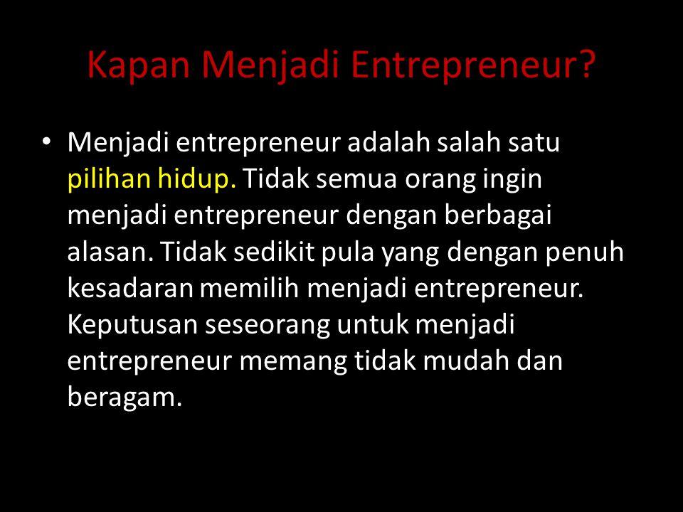 Kapan Menjadi Entrepreneur? Menjadi entrepreneur adalah salah satu pilihan hidup. Tidak semua orang ingin menjadi entrepreneur dengan berbagai alasan.