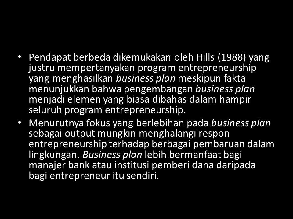 Pendapat berbeda dikemukakan oleh Hills (1988) yang justru mempertanyakan program entrepreneurship yang menghasilkan business plan meskipun fakta menu