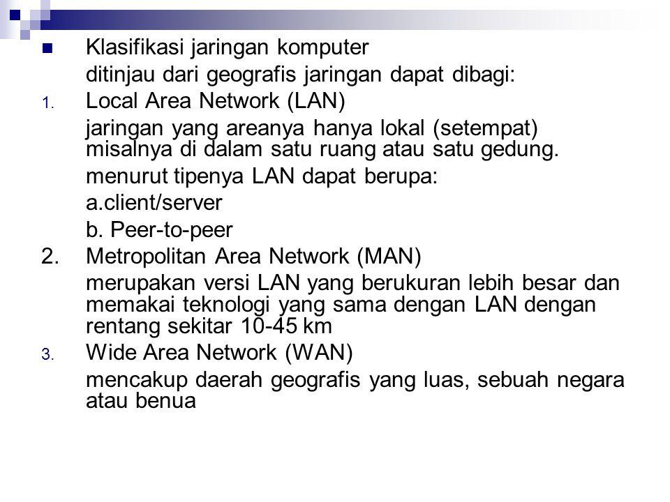 Klasifikasi jaringan komputer ditinjau dari geografis jaringan dapat dibagi: 1. Local Area Network (LAN) jaringan yang areanya hanya lokal (setempat)