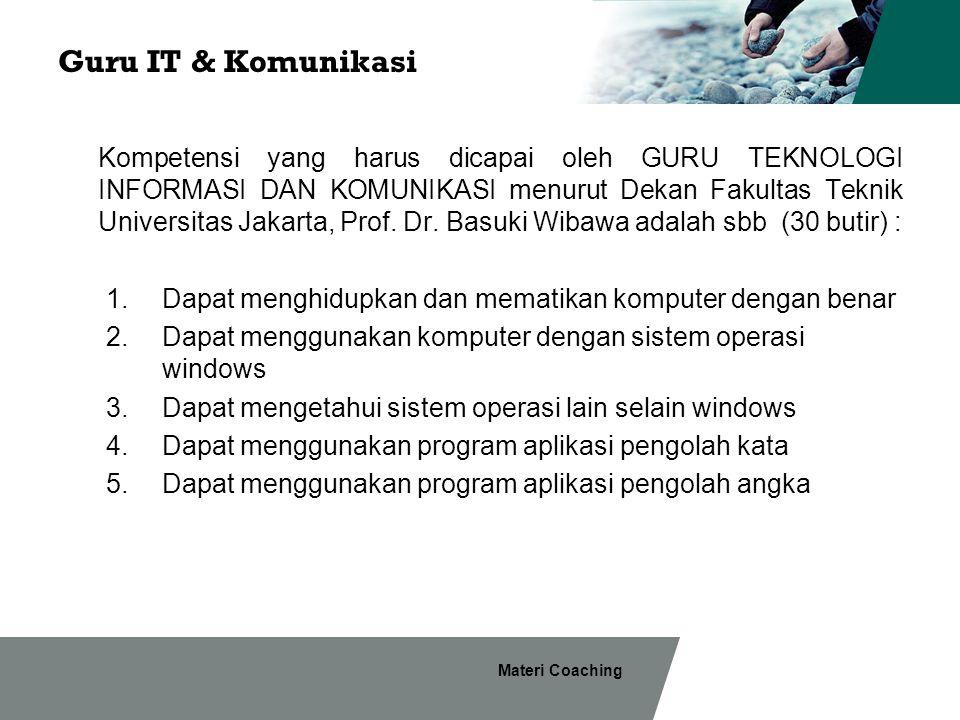 Materi Coaching Guru IT & Komunikasi Kompetensi yang harus dicapai oleh GURU TEKNOLOGI INFORMASI DAN KOMUNIKASI menurut Dekan Fakultas Teknik Universitas Jakarta, Prof.