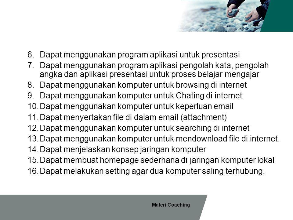 Materi Coaching 6.Dapat menggunakan program aplikasi untuk presentasi 7.Dapat menggunakan program aplikasi pengolah kata, pengolah angka dan aplikasi