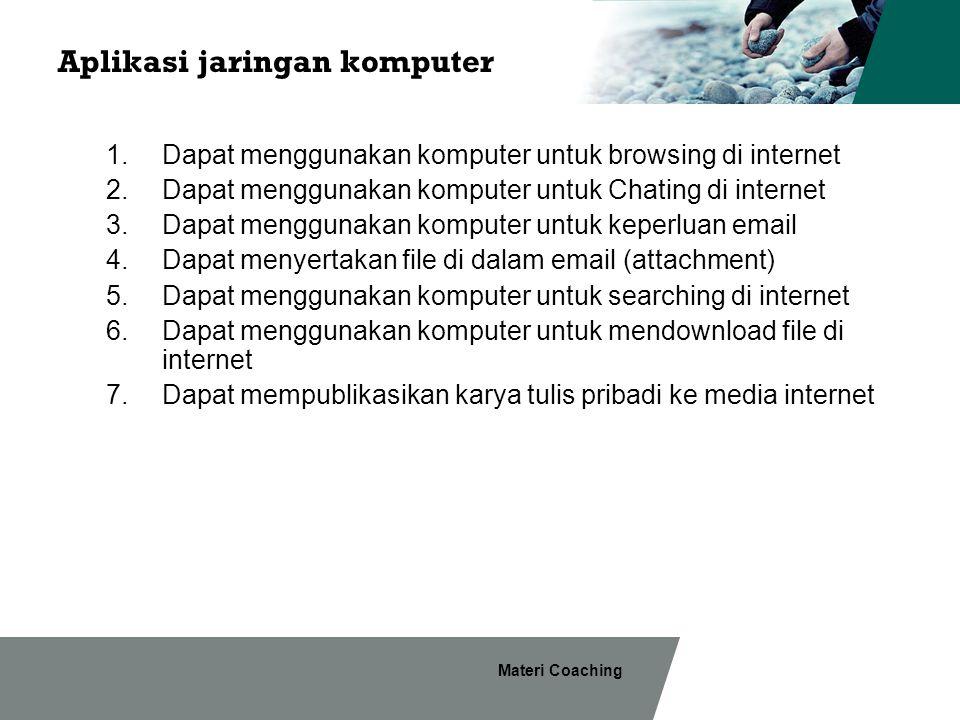 Materi Coaching Aplikasi jaringan komputer 1.Dapat menggunakan komputer untuk browsing di internet 2.Dapat menggunakan komputer untuk Chating di inter