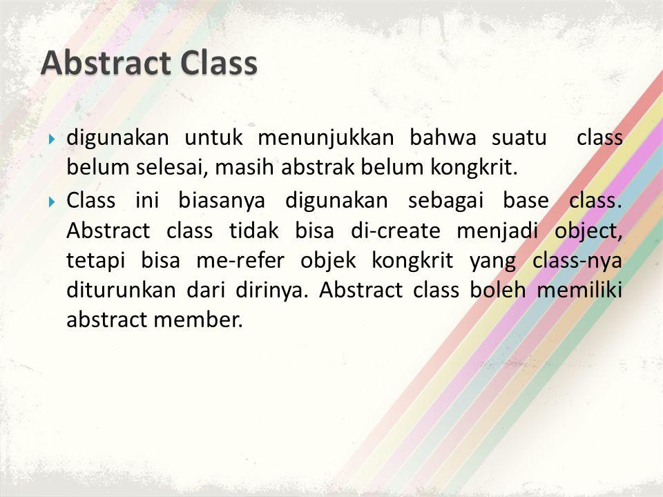  digunakan untuk menunjukkan bahwa suatu class belum selesai, masih abstrak belum kongkrit.