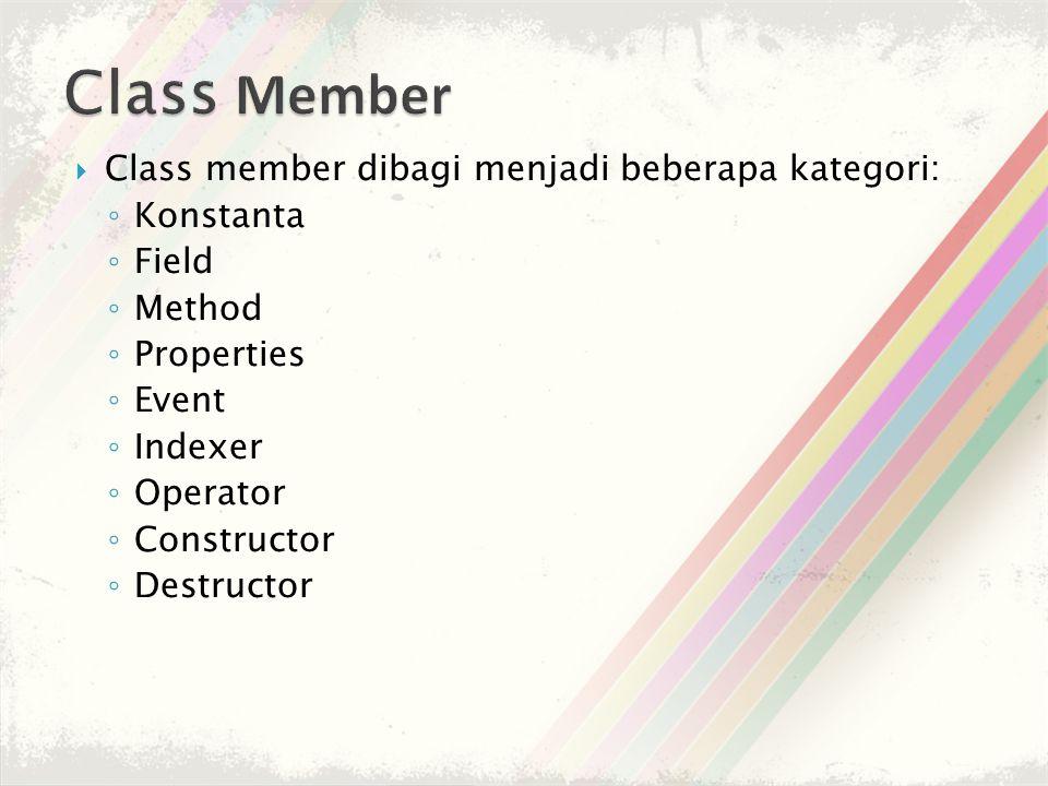  Class member dibagi menjadi beberapa kategori: ◦ Konstanta ◦ Field ◦ Method ◦ Properties ◦ Event ◦ Indexer ◦ Operator ◦ Constructor ◦ Destructor