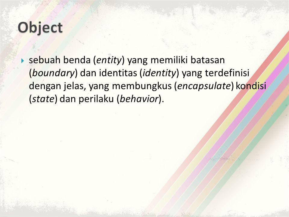  sebuah benda (entity) yang memiliki batasan (boundary) dan identitas (identity) yang terdefinisi dengan jelas, yang membungkus (encapsulate) kondisi (state) dan perilaku (behavior).