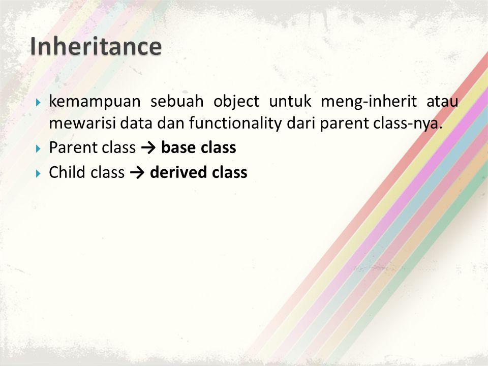  kemampuan sebuah object untuk meng-inherit atau mewarisi data dan functionality dari parent class-nya.