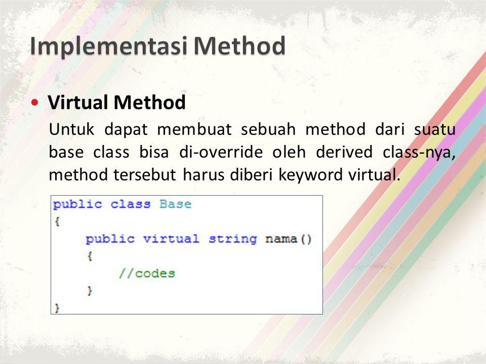 Virtual Method Untuk dapat membuat sebuah method dari suatu base class bisa di-override oleh derived class-nya, method tersebut harus diberi keyword virtual.