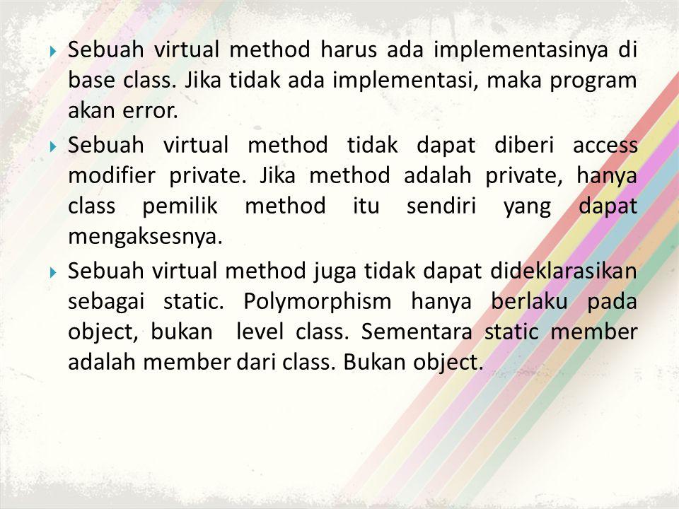  Sebuah virtual method harus ada implementasinya di base class.