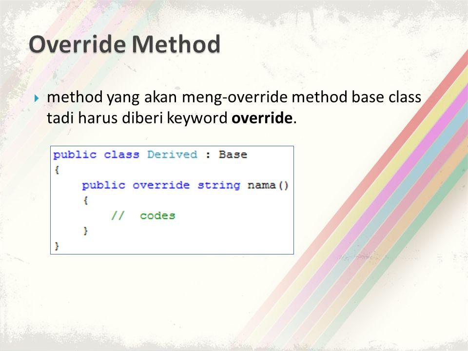  method yang akan meng-override method base class tadi harus diberi keyword override.