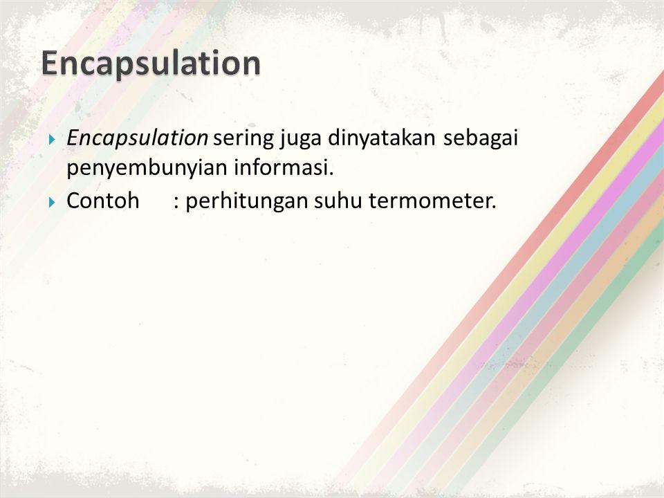  Encapsulation sering juga dinyatakan sebagai penyembunyian informasi.