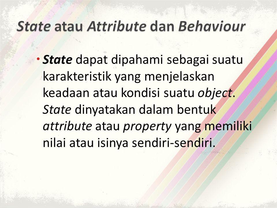  State dapat dipahami sebagai suatu karakteristik yang menjelaskan keadaan atau kondisi suatu object.