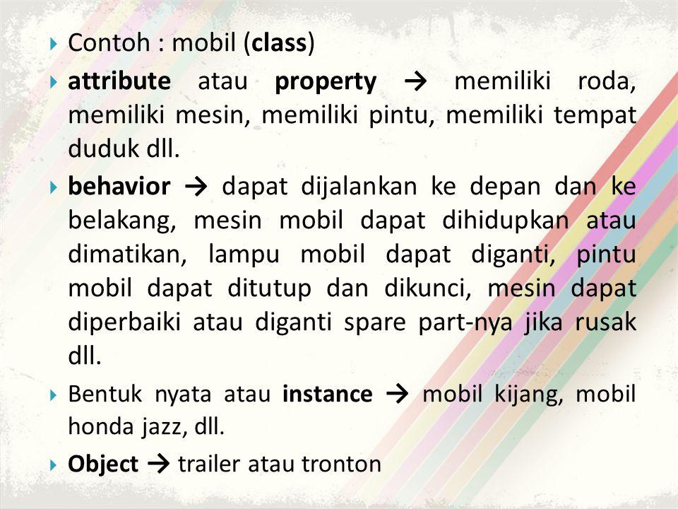  Contoh : mobil (class)  attribute atau property → memiliki roda, memiliki mesin, memiliki pintu, memiliki tempat duduk dll.