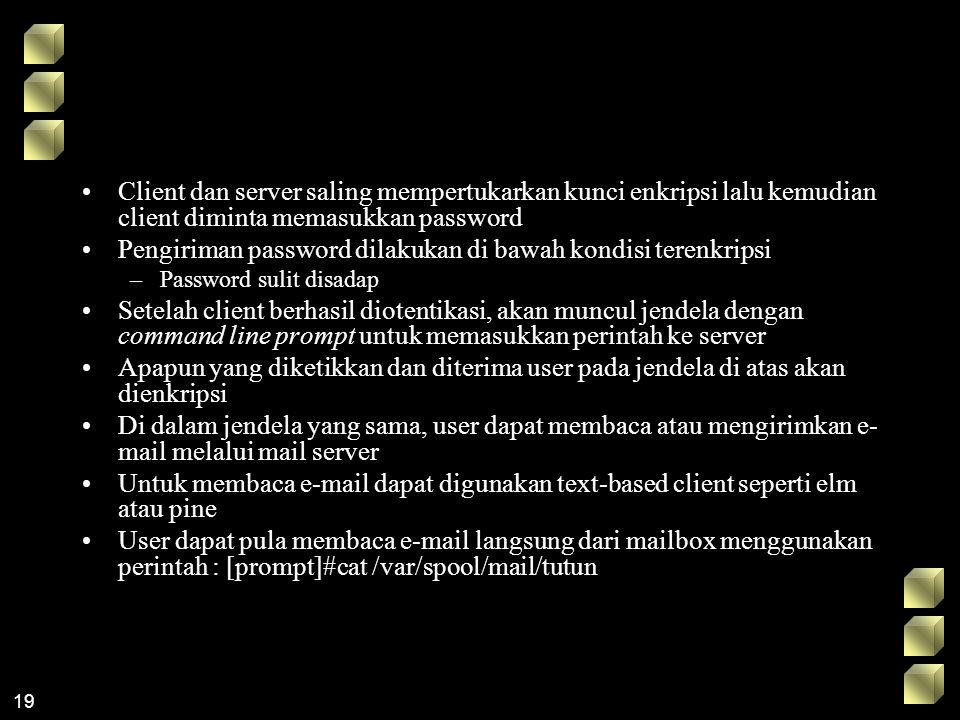 19 Client dan server saling mempertukarkan kunci enkripsi lalu kemudian client diminta memasukkan password Pengiriman password dilakukan di bawah kond