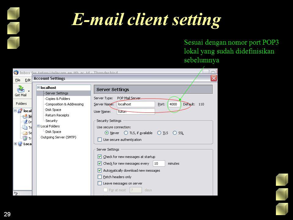 29 E-mail client setting Sesuai dengan nomor port POP3 lokal yang sudah didefinisikan sebelumnya