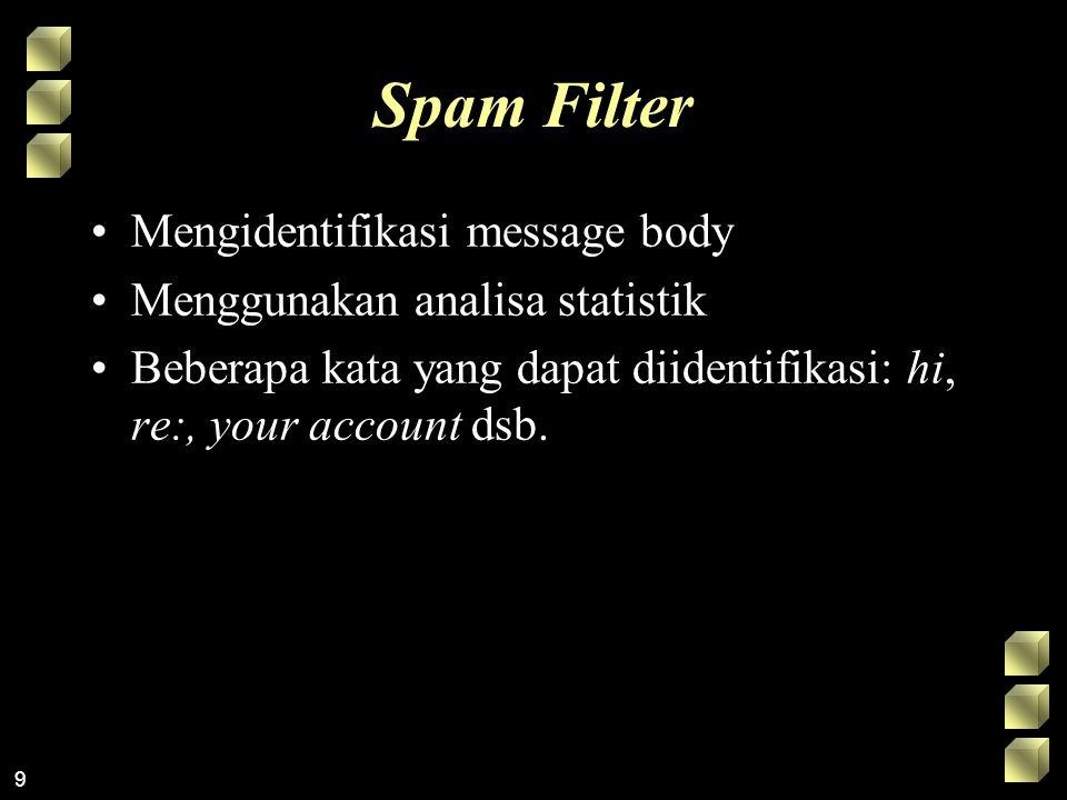 9 Spam Filter Mengidentifikasi message body Menggunakan analisa statistik Beberapa kata yang dapat diidentifikasi: hi, re:, your account dsb.