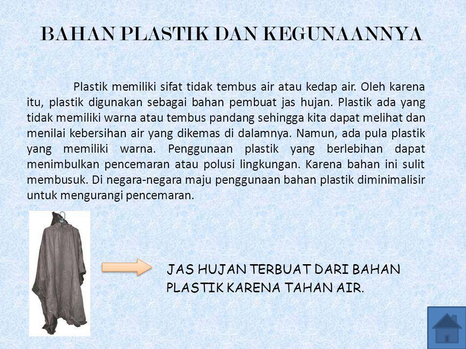 BAHAN PLASTIK DAN KEGUNAANNYA Plastik memiliki sifat tidak tembus air atau kedap air. Oleh karena itu, plastik digunakan sebagai bahan pembuat jas huj