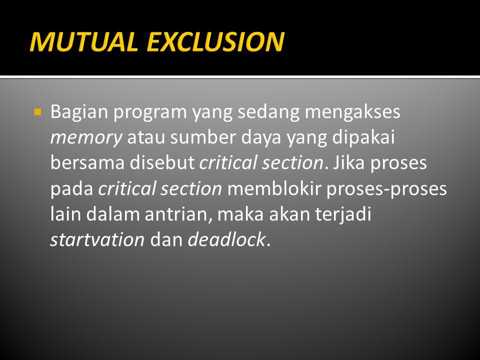  Bagian program yang sedang mengakses memory atau sumber daya yang dipakai bersama disebut critical section.