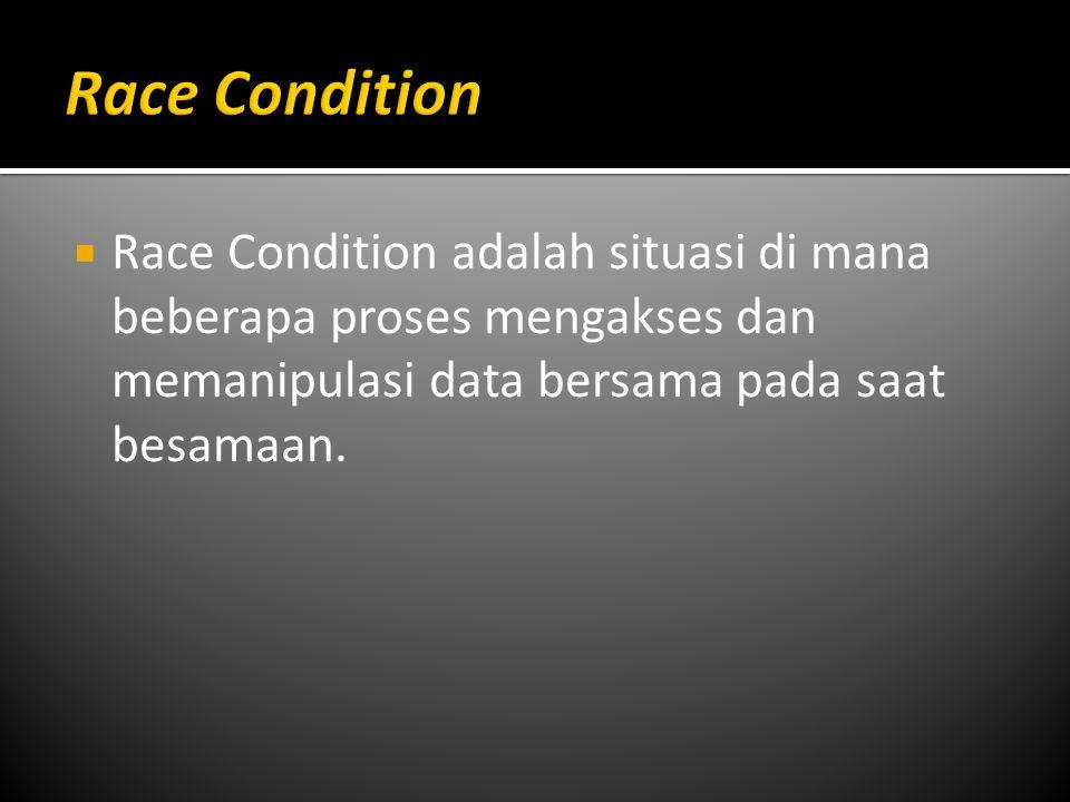  Race Condition adalah situasi di mana beberapa proses mengakses dan memanipulasi data bersama pada saat besamaan.
