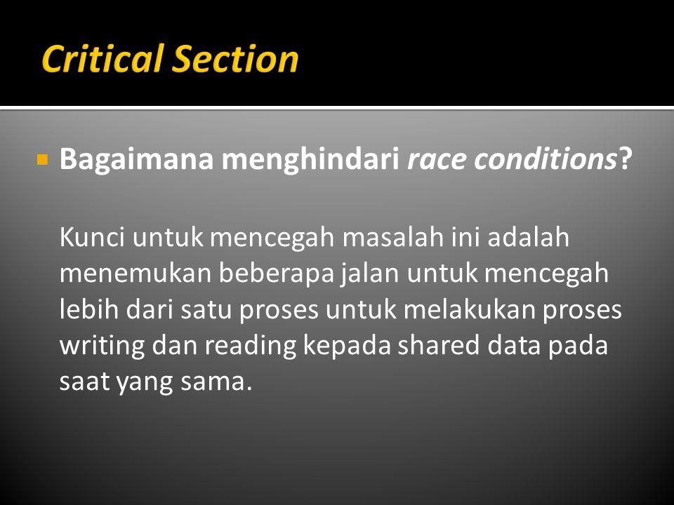  Bagaimana menghindari race conditions? Kunci untuk mencegah masalah ini adalah menemukan beberapa jalan untuk mencegah lebih dari satu proses untuk