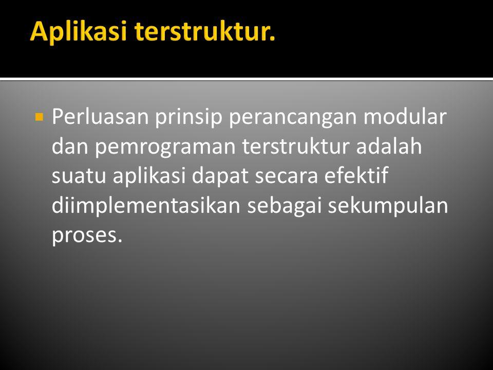  Keunggulan strukturisasi dapat juga diterapkan ke pemrograman sistem.