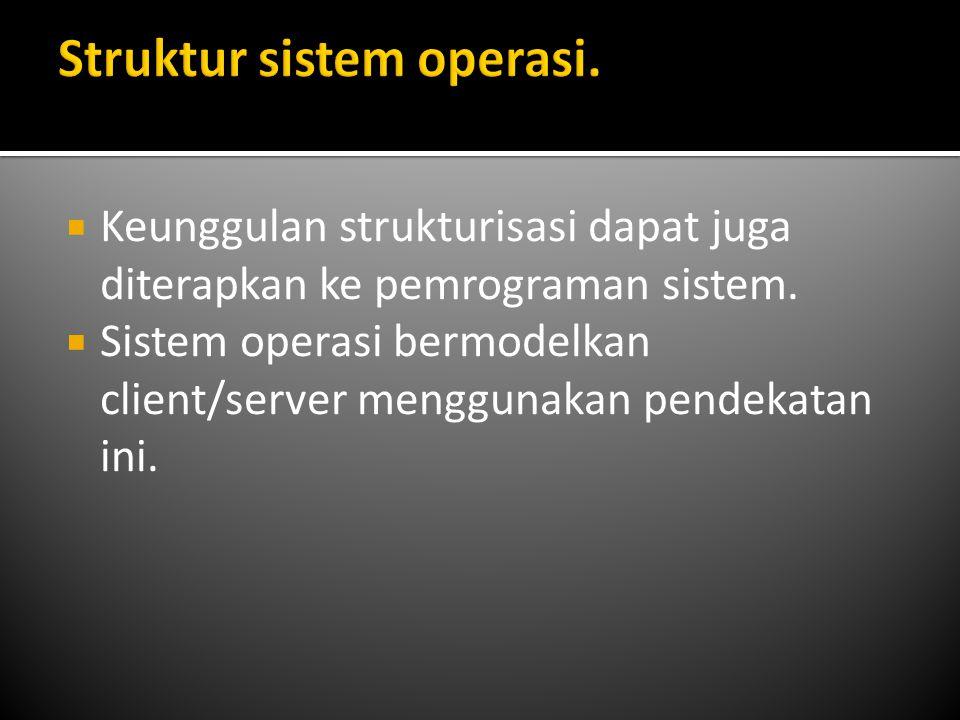  Keunggulan strukturisasi dapat juga diterapkan ke pemrograman sistem.  Sistem operasi bermodelkan client/server menggunakan pendekatan ini.