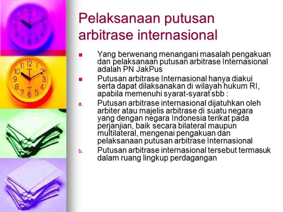 Pelaksanaan putusan arbitrase internasional Yang berwenang menangani masalah pengakuan dan pelaksanaan putusan arbitrase Internasional adalah PN JakPu