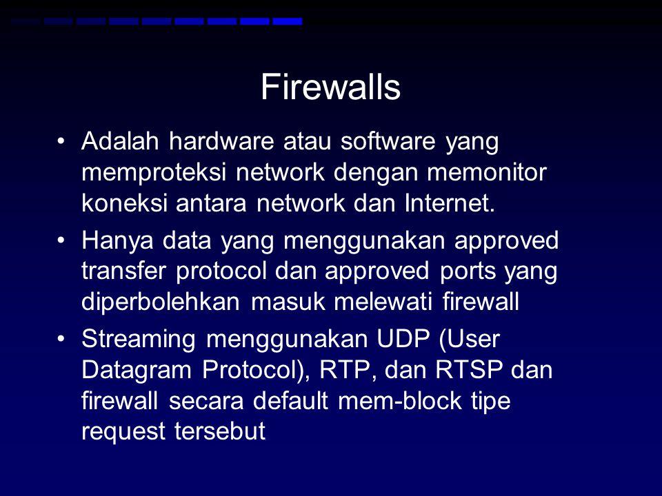 Firewalls Adalah hardware atau software yang memproteksi network dengan memonitor koneksi antara network dan Internet.