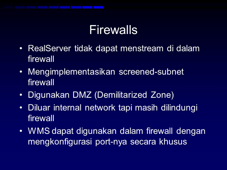 Firewalls RealServer tidak dapat menstream di dalam firewall Mengimplementasikan screened-subnet firewall Digunakan DMZ (Demilitarized Zone) Diluar in