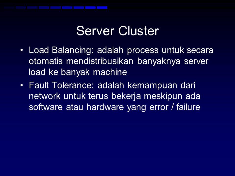 Server Cluster Load Balancing: adalah process untuk secara otomatis mendistribusikan banyaknya server load ke banyak machine Fault Tolerance: adalah kemampuan dari network untuk terus bekerja meskipun ada software atau hardware yang error / failure
