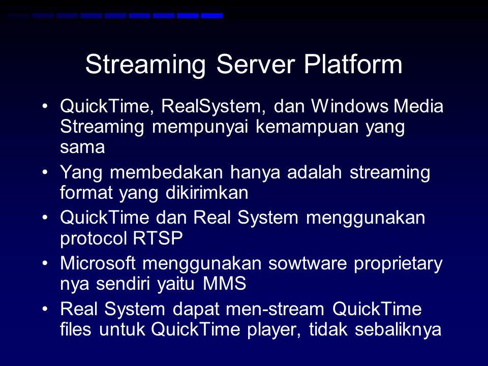 Streaming Server Platform QuickTime, RealSystem, dan Windows Media Streaming mempunyai kemampuan yang sama Yang membedakan hanya adalah streaming format yang dikirimkan QuickTime dan Real System menggunakan protocol RTSP Microsoft menggunakan sowtware proprietary nya sendiri yaitu MMS Real System dapat men-stream QuickTime files untuk QuickTime player, tidak sebaliknya