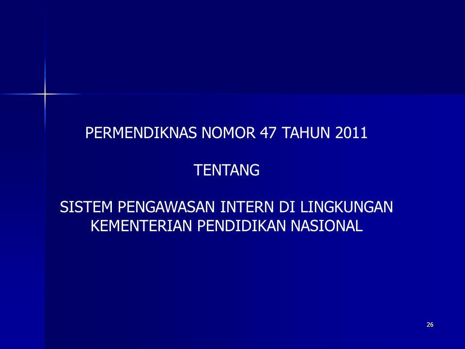 26 PERMENDIKNAS NOMOR 47 TAHUN 2011 TENTANG SISTEM PENGAWASAN INTERN DI LINGKUNGAN KEMENTERIAN PENDIDIKAN NASIONAL
