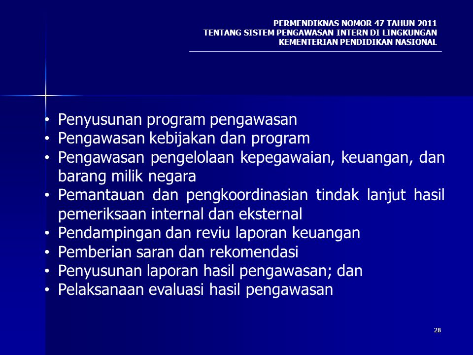 28 PERMENDIKNAS NOMOR 47 TAHUN 2011 TENTANG SISTEM PENGAWASAN INTERN DI LINGKUNGAN KEMENTERIAN PENDIDIKAN NASIONAL Penyusunan program pengawasan Penga
