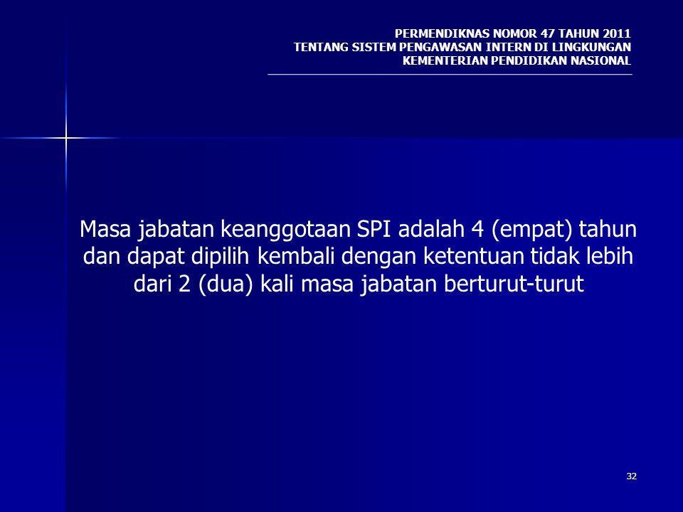 32 PERMENDIKNAS NOMOR 47 TAHUN 2011 TENTANG SISTEM PENGAWASAN INTERN DI LINGKUNGAN KEMENTERIAN PENDIDIKAN NASIONAL Masa jabatan keanggotaan SPI adalah