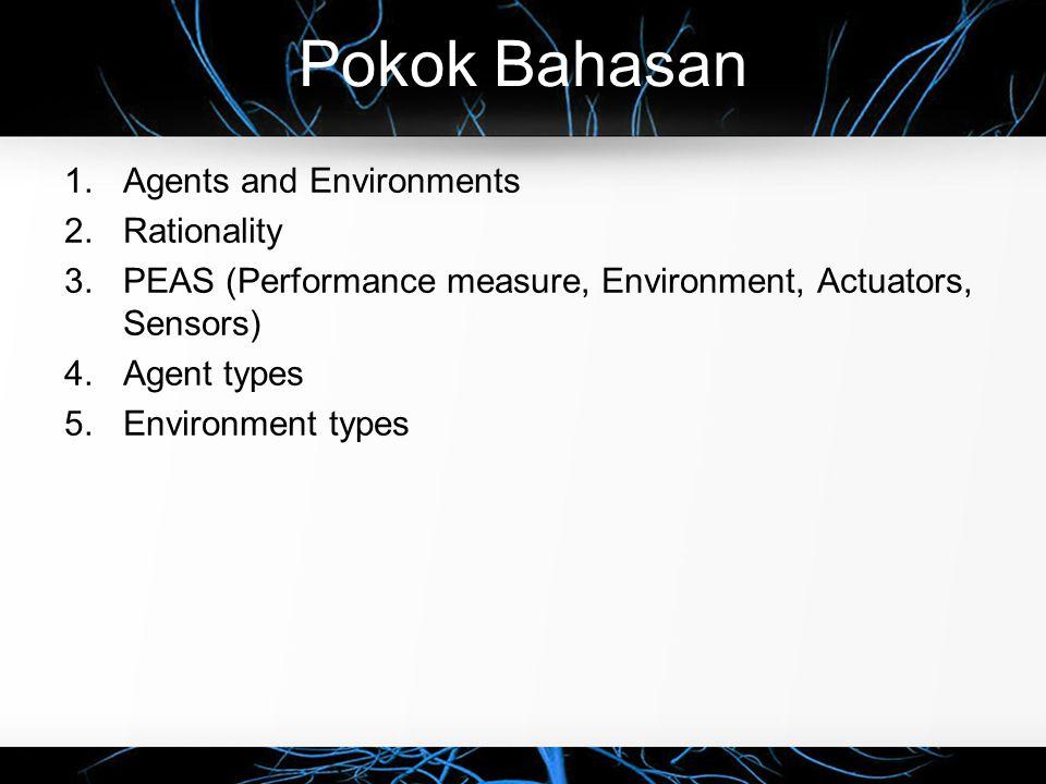 Agen dan Lingkungan  Sistem Agen Cerdas o Program yang dapat diberi tugas dan dapat menyelesaikan tugasnya secara mandiri, serta mempunyai inteligensi.