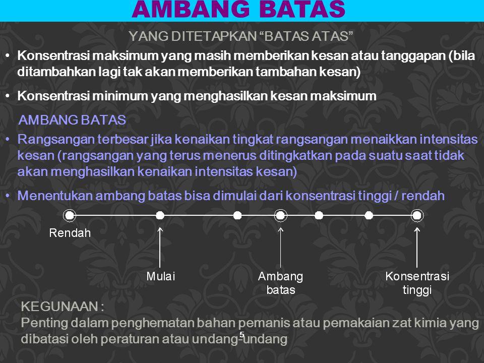 "5 YANG DITETAPKAN ""BATAS ATAS"" Konsentrasi maksimum yang masih memberikan kesan atau tanggapan (bila ditambahkan lagi tak akan memberikan tambahan kes"