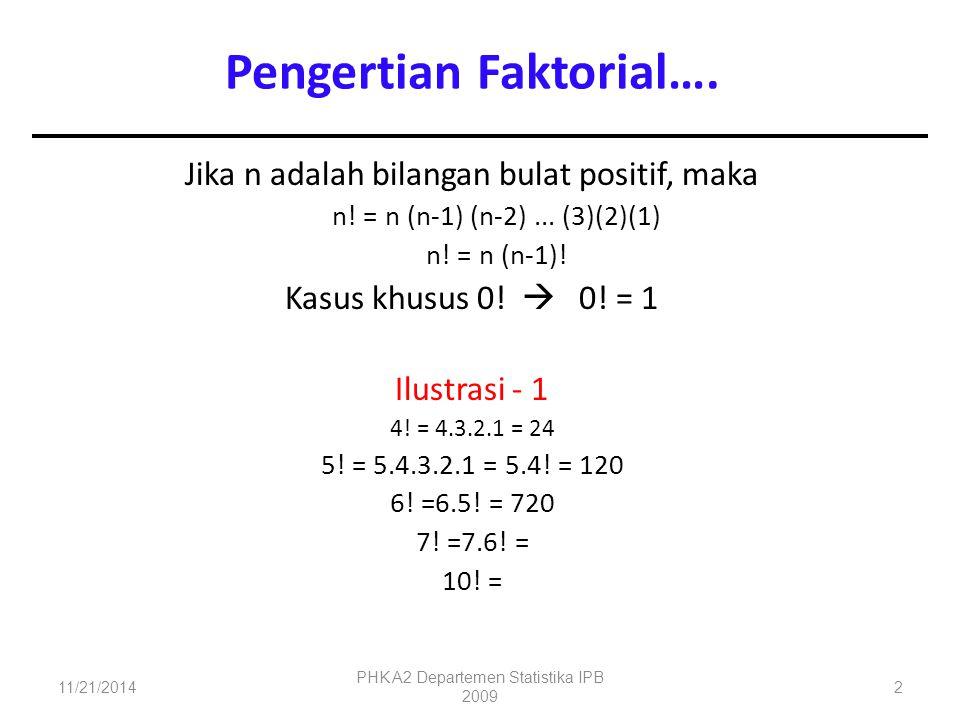 Jika n adalah bilangan bulat positif, maka n! = n (n-1) (n-2)... (3)(2)(1) n! = n (n-1)! Kasus khusus 0!  0! = 1 Ilustrasi - 1 4! = 4.3.2.1 = 24 5! =