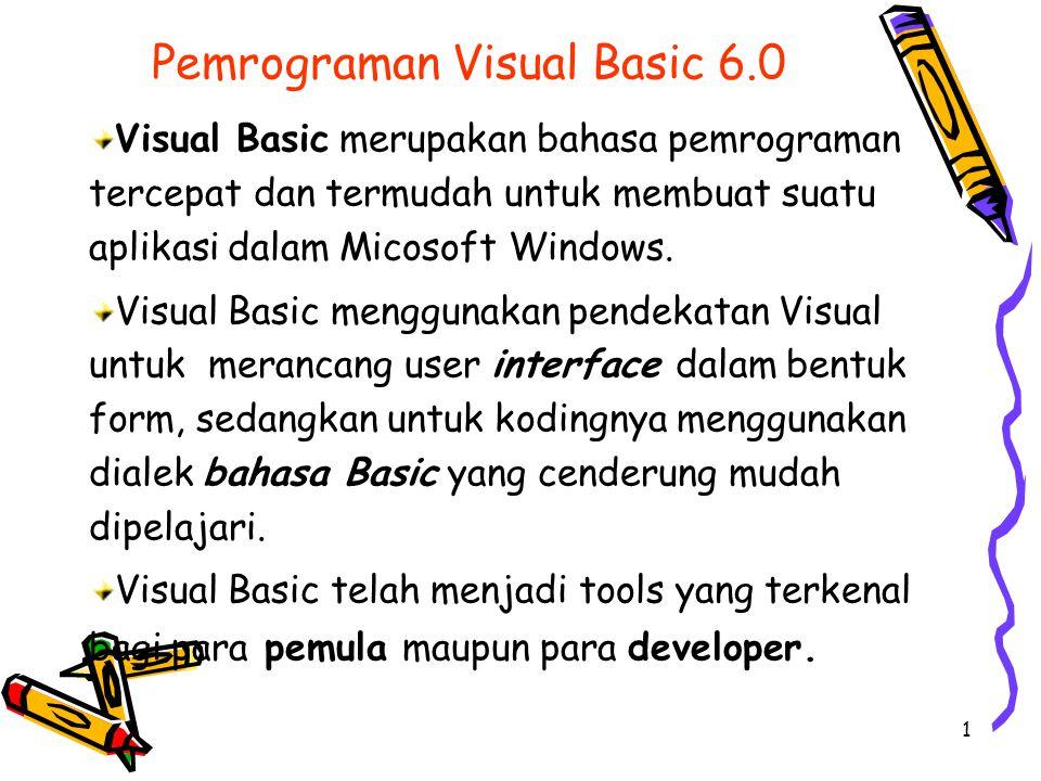 1 Pemrograman Visual Basic 6.0 Visual Basic merupakan bahasa pemrograman tercepat dan termudah untuk membuat suatu aplikasi dalam Micosoft Windows. Vi