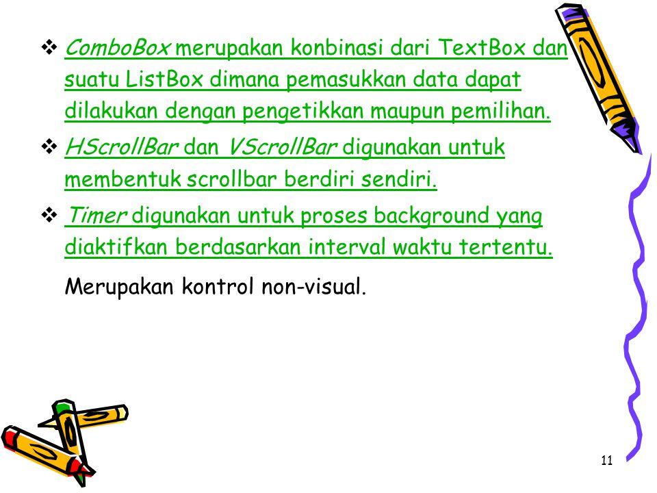 11  ComboBox merupakan konbinasi dari TextBox dan suatu ListBox dimana pemasukkan data dapat dilakukan dengan pengetikkan maupun pemilihan. ComboBox