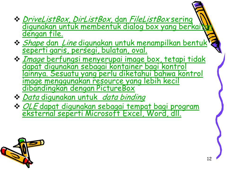 12  DriveListBox, DirListBox, dan FileListBox sering digunakan untuk membentuk dialog box yang berkaitan dengan file. DriveListBox, DirListBox, dan F