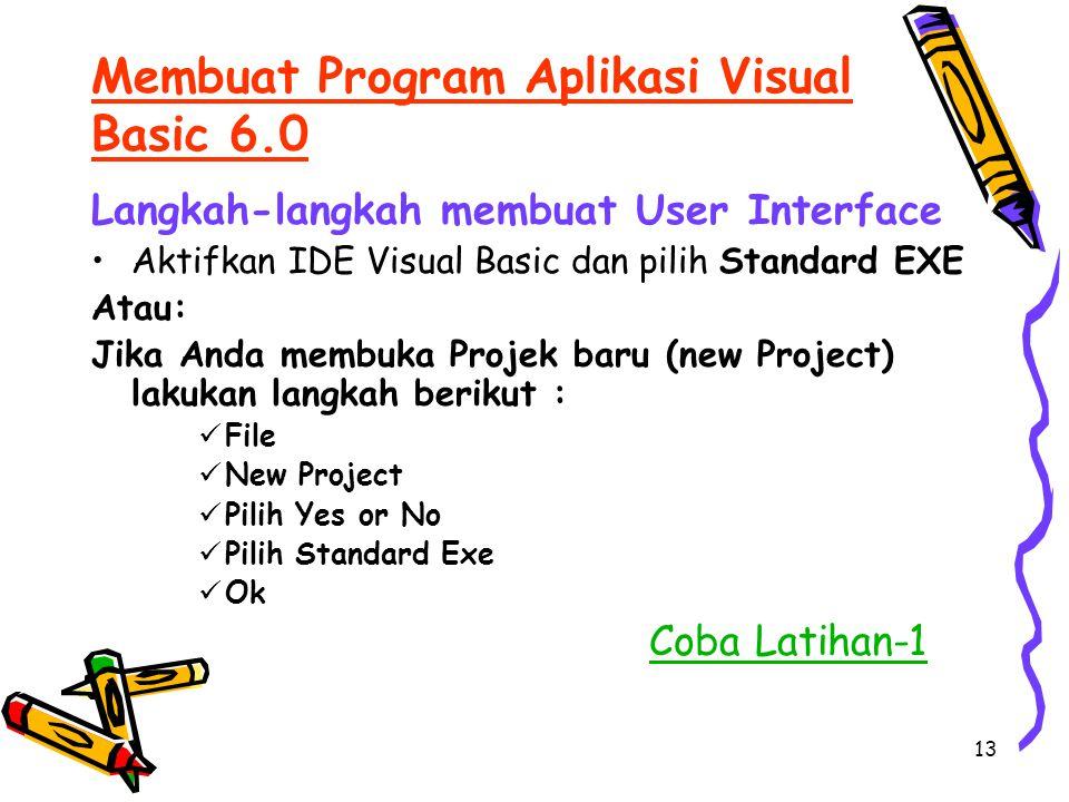 13 Membuat Program Aplikasi Visual Basic 6.0 Langkah-langkah membuat User Interface Aktifkan IDE Visual Basic dan pilih Standard EXE Atau: Jika Anda m