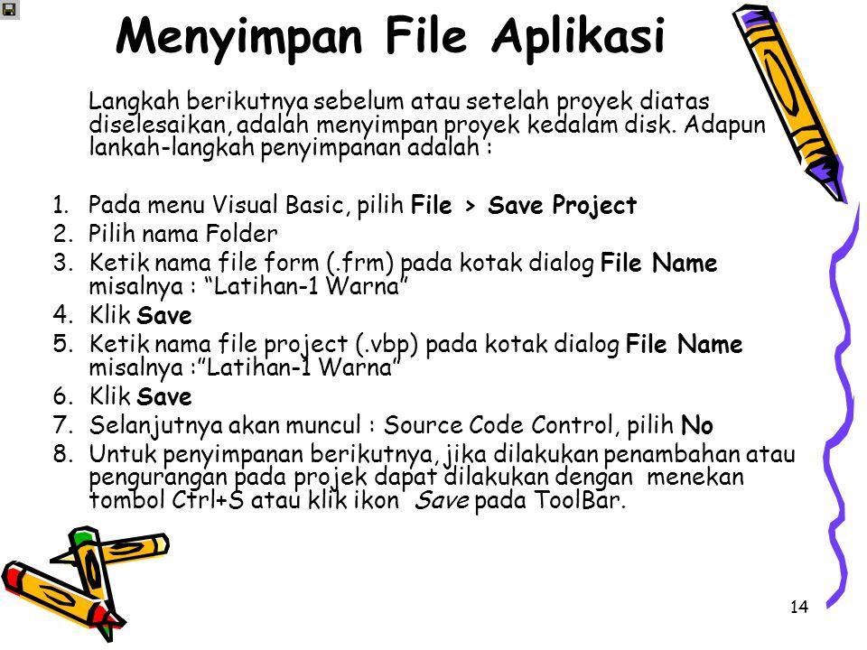 14 Menyimpan File Aplikasi Langkah berikutnya sebelum atau setelah proyek diatas diselesaikan, adalah menyimpan proyek kedalam disk. Adapun lankah-lan