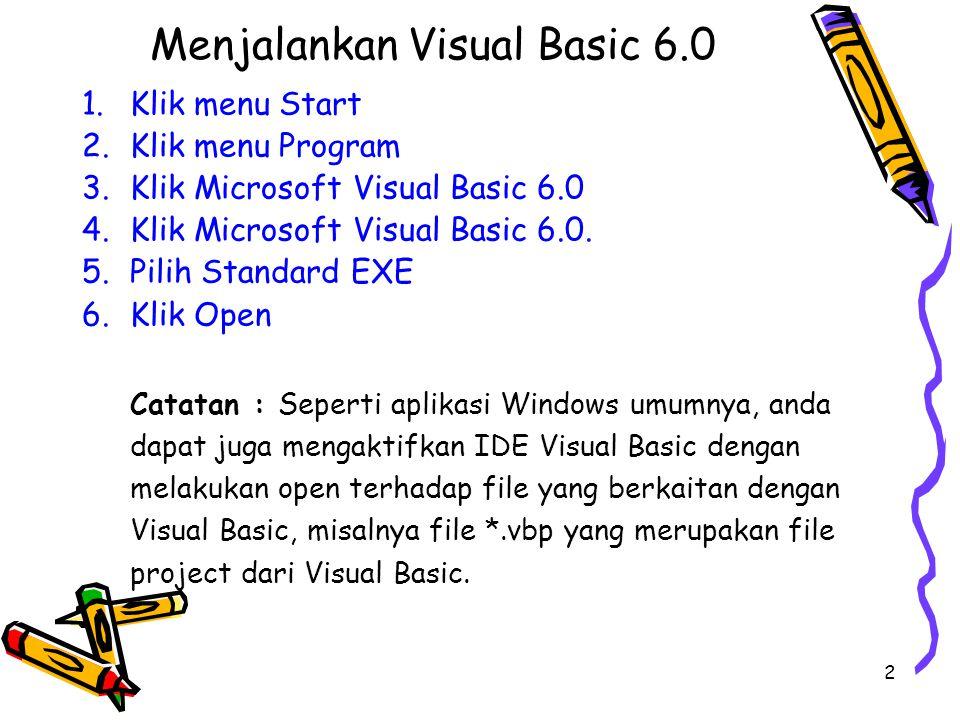 2 Menjalankan Visual Basic 6.0 1.Klik menu Start 2.Klik menu Program 3.Klik Microsoft Visual Basic 6.0 4.Klik Microsoft Visual Basic 6.0. 5.Pilih Stan