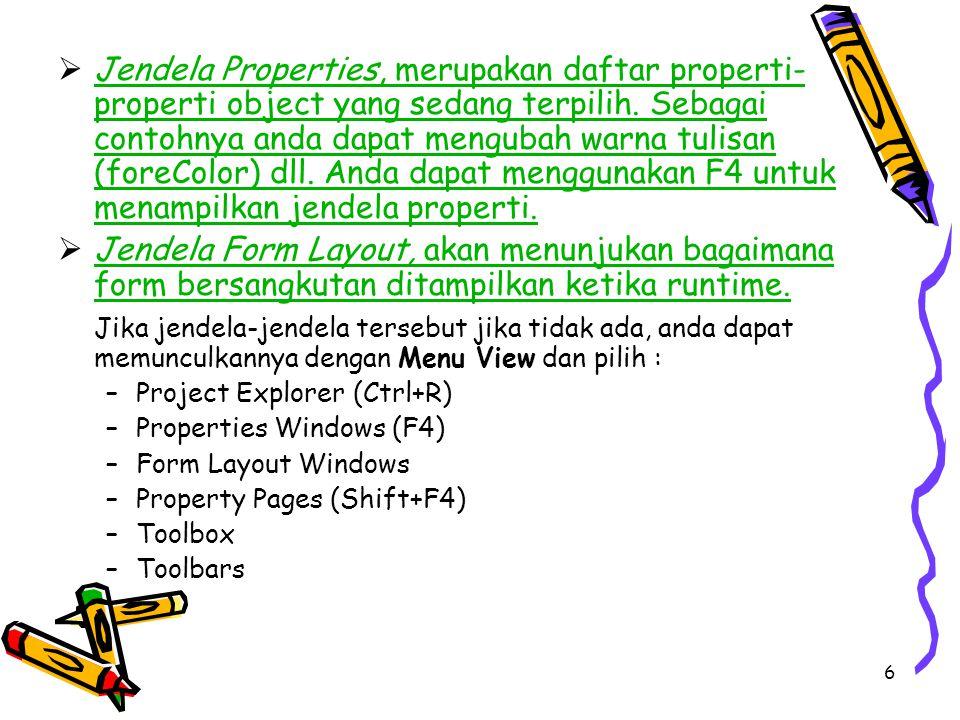 6  Jendela Properties, merupakan daftar properti- properti object yang sedang terpilih. Sebagai contohnya anda dapat mengubah warna tulisan (foreColo