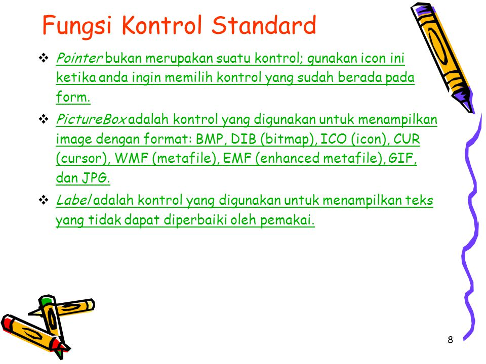 8 Fungsi Kontrol Standard  Pointer bukan merupakan suatu kontrol; gunakan icon ini ketika anda ingin memilih kontrol yang sudah berada pada form. Poi
