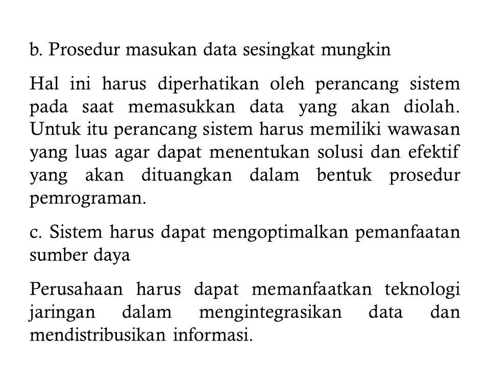 a.Efisiensi dan efektifitas Pola aliran informasi yang dibangun harus sistematik dan sederhana mungkin tetapi lengkap dan akurat, khususnya pada prose